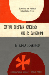 Central European Democracy and Its Background by Rudolf Schlesinger. International Library of Sociology and Social Reconstruction (ILSSR Series). Grove Press with Routledge & Kegan Paul Ltd. (London). 1953. Hardcover. Series template designed by Roy Kuhlman.