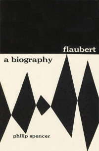 Flaubert: A Biography by Philip Spencer. Grove Press, 1952. Hardcover. Cover design by Roy Kuhlman.