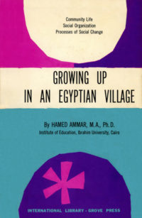 Growing Up in an Egyptian Village by Hamed Ammar. International Library of Sociology and Social Reconstruction (ILSSR Series). Grove Press with Routledge & Kegan Paul Ltd. (London). 1954. Hardcover. Series template designed by Roy Kuhlman.