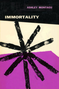 Immortality by Ashley Montagu. Grove Press. 1955. Hardcover. Cover designed by Roy Kuhlman.