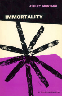 Immortality by Ashley Montagu. Grove Press. 1955. Evergreen Paperback. Cover designed by Roy Kuhlman.