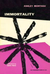 Immortality by Ashley Montagu. Grove Press. 1955; Second printing. Evergreen Paperback. Cover designed by Roy Kuhlman.