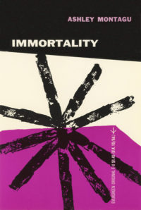 Immortality by Ashley Montagu. Grove Press. 1955; Reprint. Evergreen Paperback. Cover designed by Roy Kuhlman.