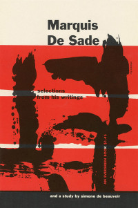 Marquis De Sade: Selections From His Writings, With a Study by Simone De Beauvoir. Grove Press. 1953. Evergreen, E-6. Paperback. Cover designed by Roy Kuhlman. Cover designed by Roy Kuhlman.