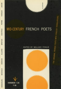 Mid-Century French Poets, edited and translated by Wallace Fowlie. Grove Press. 1955; Reprint (circa 1957). Evergreen Paperback. Cover designed by Roy Kuhlman.
