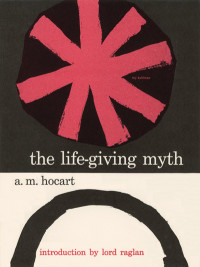 The Life-Giving Myth and Other Essays by A.M. Hocart. Grove Press, 1952. Hardcover. Cover design by Roy Kuhlman.