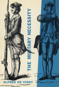 The Military Necessity by Alfred de Vigny. Grove Press. 1953. Hardcover. Cover designed by Roy Kuhlman.