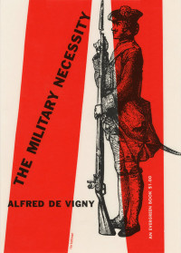 The Military Necessity by Alfred de Vigny. Grove Press. 1953. Evergreen Paperback. Cover designed by Roy Kuhlman.