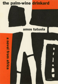 The Palm-Wine Drinkard by Amos Tutuola. Grove Press. 1953. Hardcover. Cover designed by Roy Kuhlman.