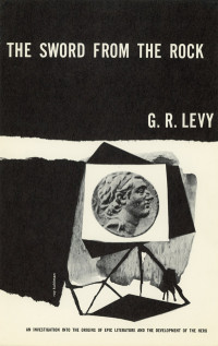 The Sword From the Rock by G.R. Levy. Grove Press. 1953. Hardcover. Cover designed by Roy Kuhlman.