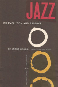 Jazz: Its Evolution and Essence by Andre Hodeir. Grove Press, 1958. Evergreen paperback. Cover designed by Roy Kuhlman.