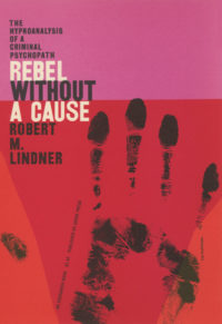 Rebel Without a Cause by Robert M. Lindner. Grove Press, 1956. Evergreen paperback. Cover designed by Roy Kuhlman.