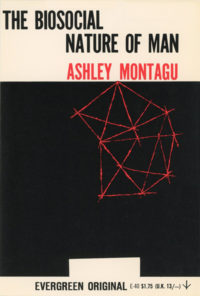 The Biosocial Nature of Man by Ashley Montagu. Grove Press, 1956; Reprint. Evergreen Paperback. Cover designed by Roy Kuhlman.